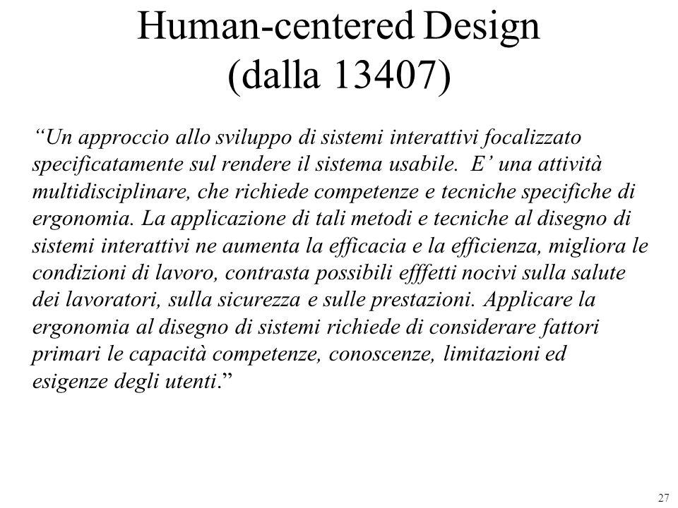 27 Human-centered Design (dalla 13407) Un approccio allo sviluppo di sistemi interattivi focalizzato specificatamente sul rendere il sistema usabile.
