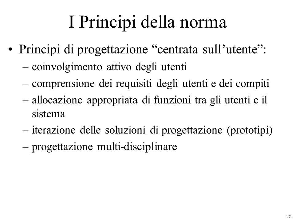 28 I Principi della norma Principi di progettazione centrata sullutente: –coinvolgimento attivo degli utenti –comprensione dei requisiti degli utenti