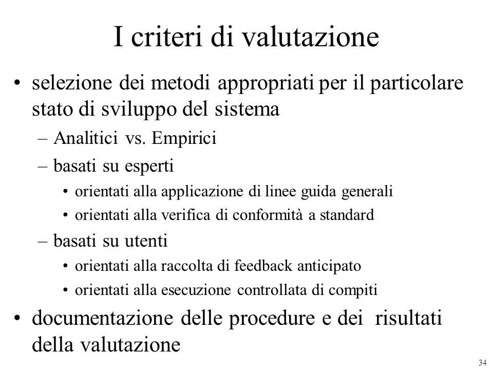 34 I criteri di valutazione selezione dei metodi appropriati per il particolare stato di sviluppo del sistema –Analitici vs. Empirici –basati su esper