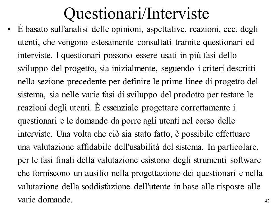 42 Questionari/Interviste È basato sull'analisi delle opinioni, aspettative, reazioni, ecc. degli utenti, che vengono estesamente consultati tramite q