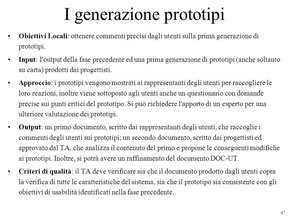 47 I generazione prototipi Obiettivi Locali: ottenere commenti precisi dagli utenti sulla prima generazione di prototipi. Input: l'output della fase p