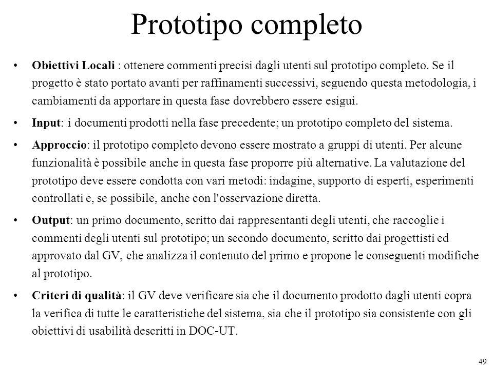 49 Prototipo completo Obiettivi Locali : ottenere commenti precisi dagli utenti sul prototipo completo. Se il progetto è stato portato avanti per raff