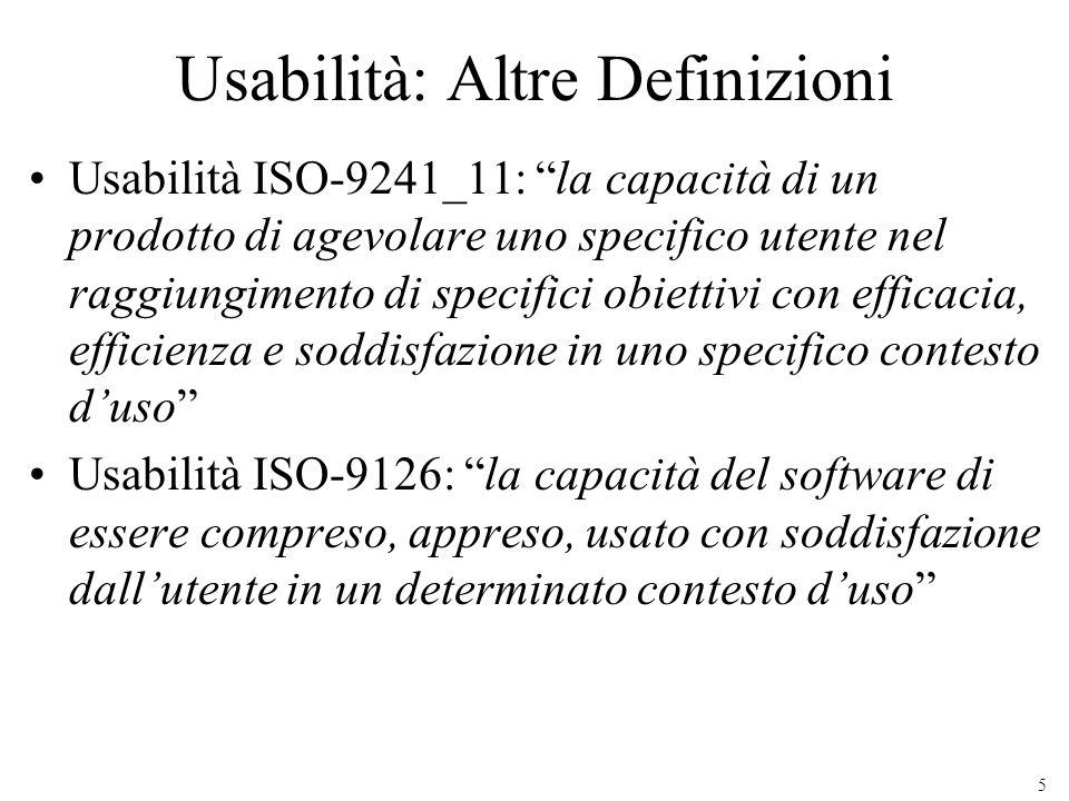 5 Usabilità: Altre Definizioni Usabilità ISO-9241_11: la capacità di un prodotto di agevolare uno specifico utente nel raggiungimento di specifici obi