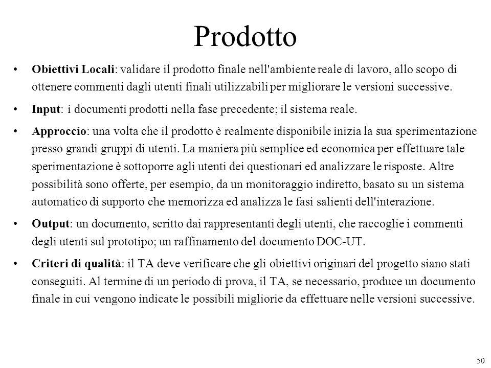 50 Prodotto Obiettivi Locali: validare il prodotto finale nell'ambiente reale di lavoro, allo scopo di ottenere commenti dagli utenti finali utilizzab