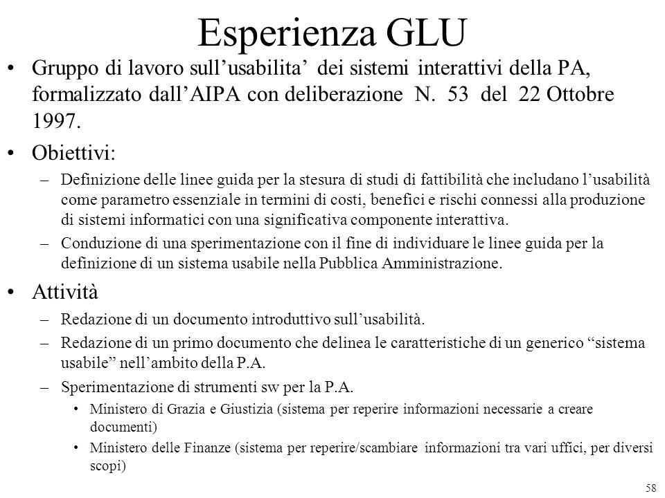 58 Esperienza GLU Gruppo di lavoro sullusabilita dei sistemi interattivi della PA, formalizzato dallAIPA con deliberazione N. 53 del 22 Ottobre 1997.
