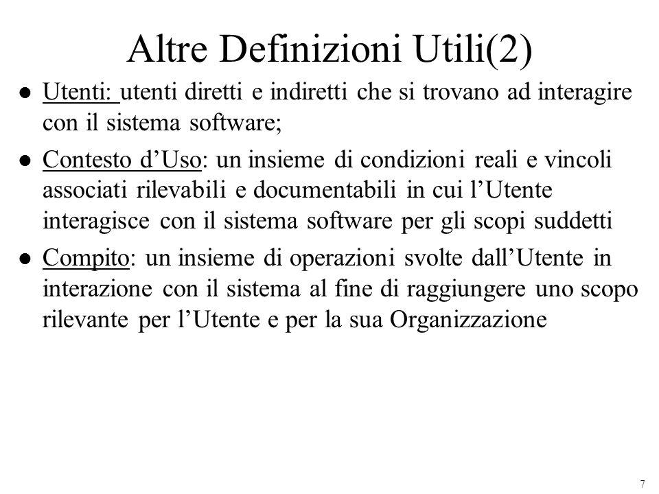 7 Altre Definizioni Utili(2) l Utenti: utenti diretti e indiretti che si trovano ad interagire con il sistema software; l Contesto dUso: un insieme di