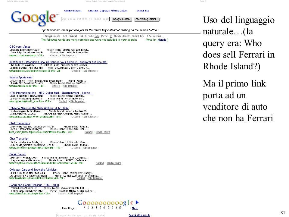 81 Uso del linguaggio naturale…(la query era: Who does sell Ferrari in Rhode Island?) Ma il primo link porta ad un venditore di auto che non ha Ferrar