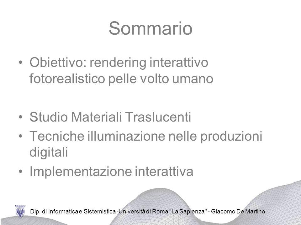 Sommario Obiettivo: rendering interattivo fotorealistico pelle volto umano Studio Materiali Traslucenti Tecniche illuminazione nelle produzioni digita