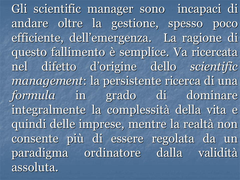 Gli scientific manager sono incapaci di andare oltre la gestione, spesso poco efficiente, dellemergenza. La ragione di questo fallimento è semplice. V