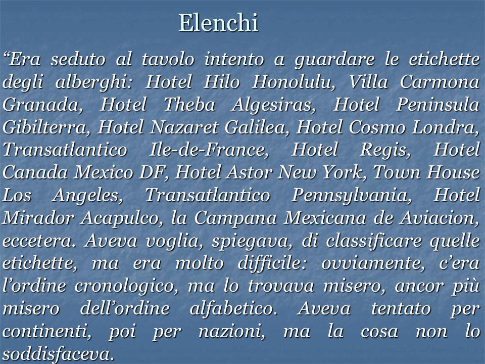 Elenchi Era seduto al tavolo intento a guardare le etichette degli alberghi: Hotel Hilo Honolulu, Villa Carmona Granada, Hotel Theba Algesiras, Hotel
