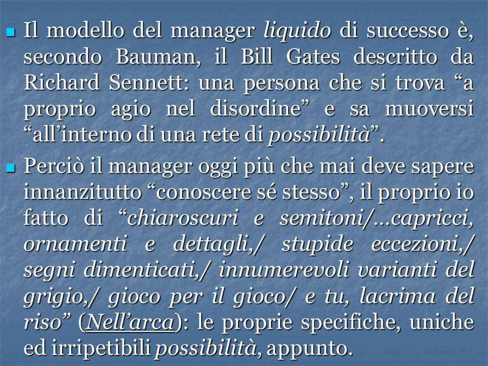 Il modello del manager liquido di successo è, secondo Bauman, il Bill Gates descritto da Richard Sennett: una persona che si trova a proprio agio nel disordine e sa muoversi allinterno di una rete di possibilità.