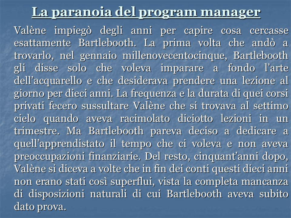 La paranoia del program manager Valène impiegò degli anni per capire cosa cercasse esattamente Bartlebooth. La prima volta che andò a trovarlo, nel ge