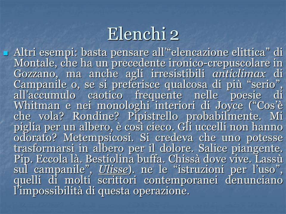 Elenchi 2 Altri esempi: basta pensare allelencazione elittica di Montale, che ha un precedente ironico-crepuscolare in Gozzano, ma anche agli irresist