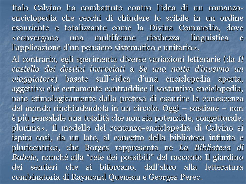 Italo Calvino ha combattuto contro lidea di un romanzo- enciclopedia che cerchi di chiudere lo scibile in un ordine esauriente e totalizzante come la
