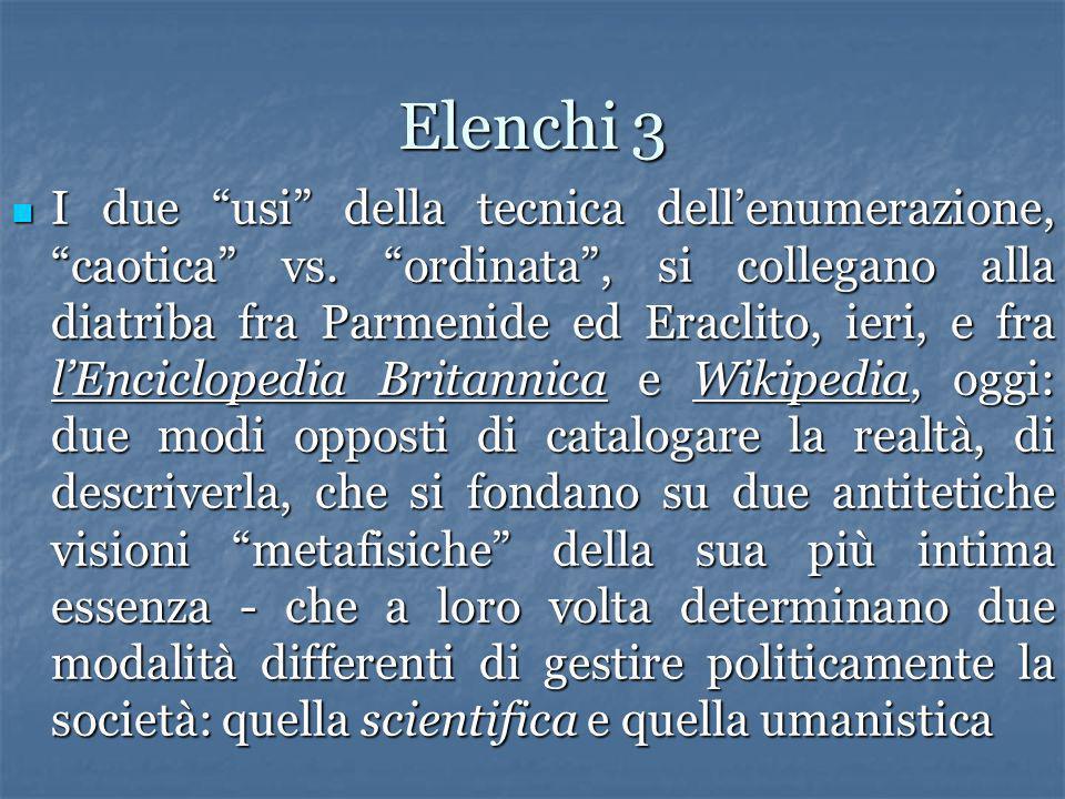 Elenchi 3 I due usi della tecnica dellenumerazione, caotica vs. ordinata, si collegano alla diatriba fra Parmenide ed Eraclito, ieri, e fra lEnciclope