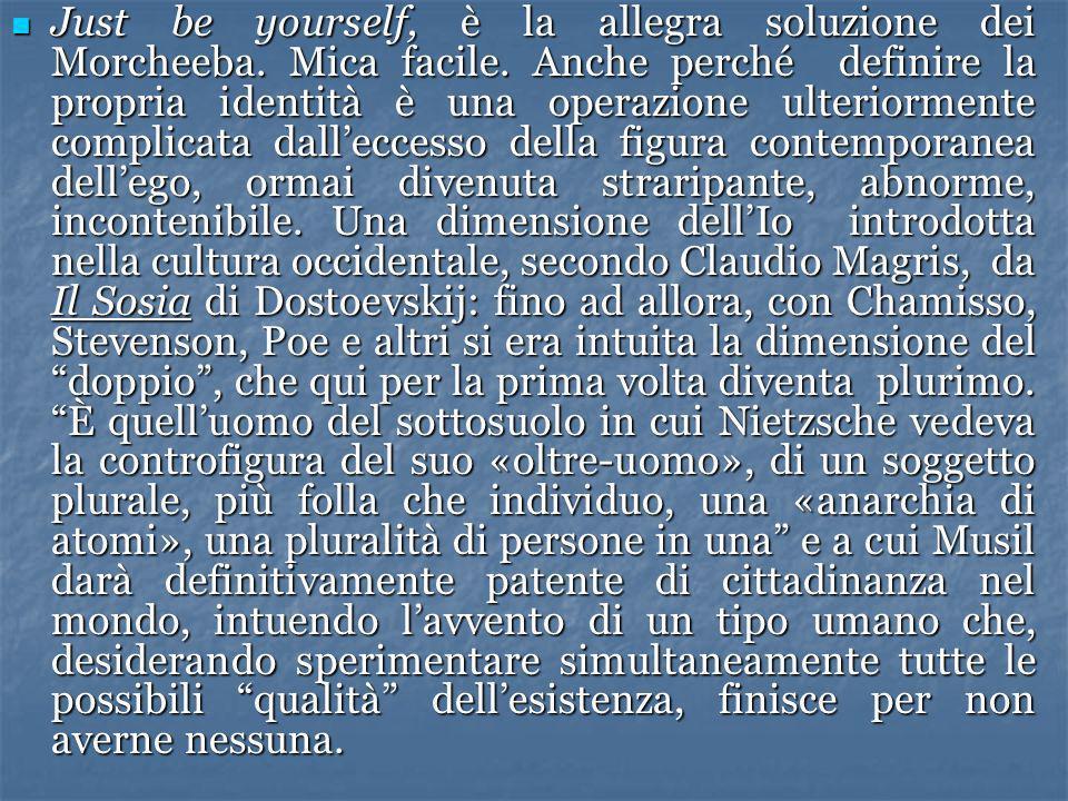 Just be yourself, è la allegra soluzione dei Morcheeba. Mica facile. Anche perché definire la propria identità è una operazione ulteriormente complica