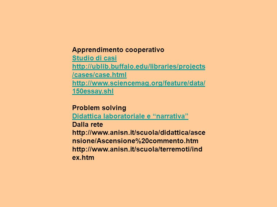 Apprendimento cooperativo Studio di casi http://ublib.buffalo.edu/libraries/projects /cases/case.html http://www.sciencemag.org/feature/data/ 150essay