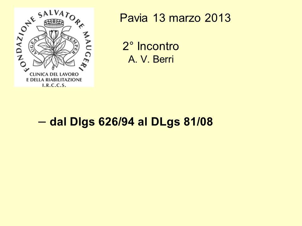 Pavia 13 marzo 2013 2° Incontro A. V. Berri – dal Dlgs 626/94 al DLgs 81/08