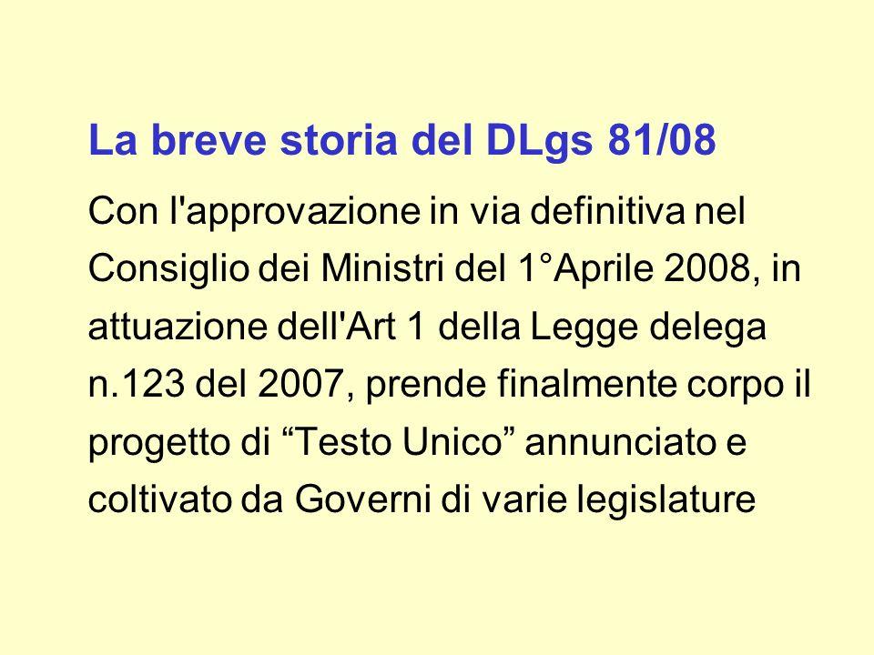 La breve storia del DLgs 81/08 Con l'approvazione in via definitiva nel Consiglio dei Ministri del 1°Aprile 2008, in attuazione dell'Art 1 della Legge