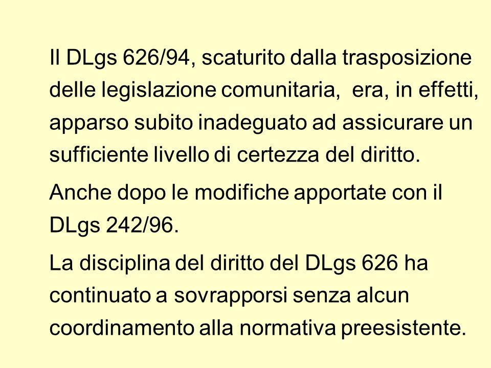 Il DLgs 626/94, scaturito dalla trasposizione delle legislazione comunitaria, era, in effetti, apparso subito inadeguato ad assicurare un sufficiente livello di certezza del diritto.