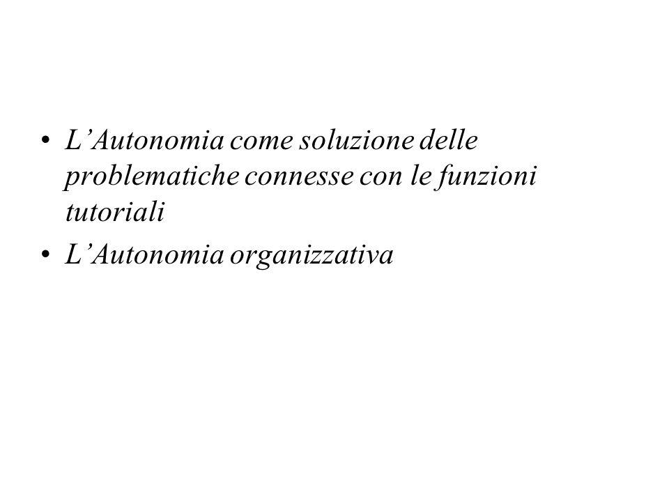 LAutonomia come soluzione delle problematiche connesse con le funzioni tutoriali LAutonomia organizzativa