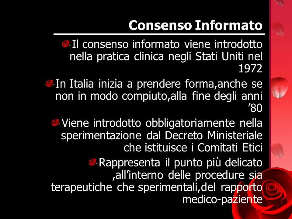 Consenso Informato Il consenso informato viene introdotto nella pratica clinica negli Stati Uniti nel 1972 In Italia inizia a prendere forma,anche se