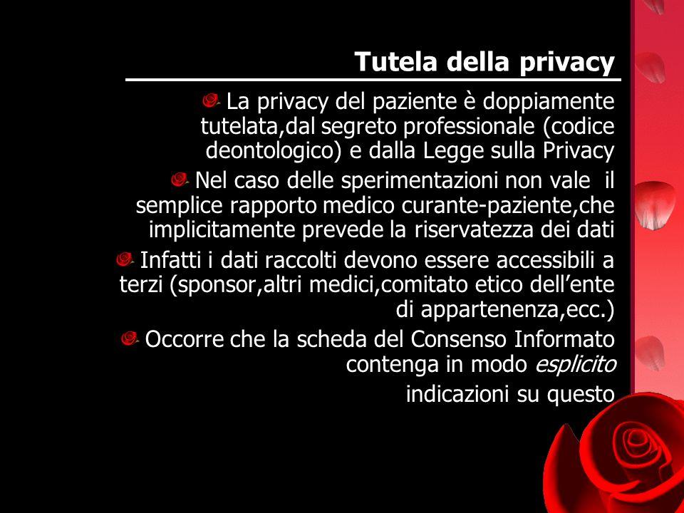 Tutela della privacy La privacy del paziente è doppiamente tutelata,dal segreto professionale (codice deontologico) e dalla Legge sulla Privacy Nel ca