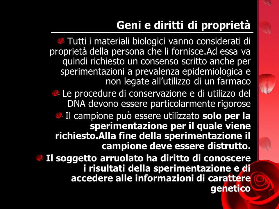 Geni e diritti di proprietà Tutti i materiali biologici vanno considerati di proprietà della persona che li fornisce.Ad essa va quindi richiesto un co