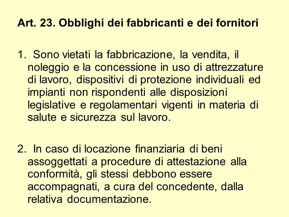 Art. 23. Obblighi dei fabbricanti e dei fornitori 1. Sono vietati la fabbricazione, la vendita, il noleggio e la concessione in uso di attrezzature di