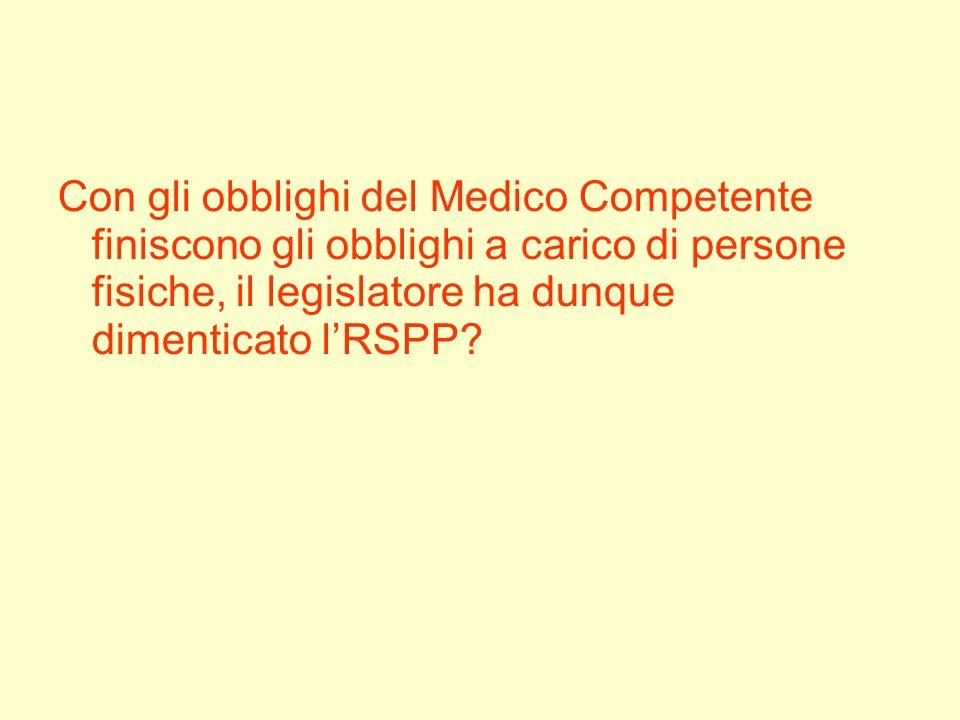 Con gli obblighi del Medico Competente finiscono gli obblighi a carico di persone fisiche, il legislatore ha dunque dimenticato lRSPP?