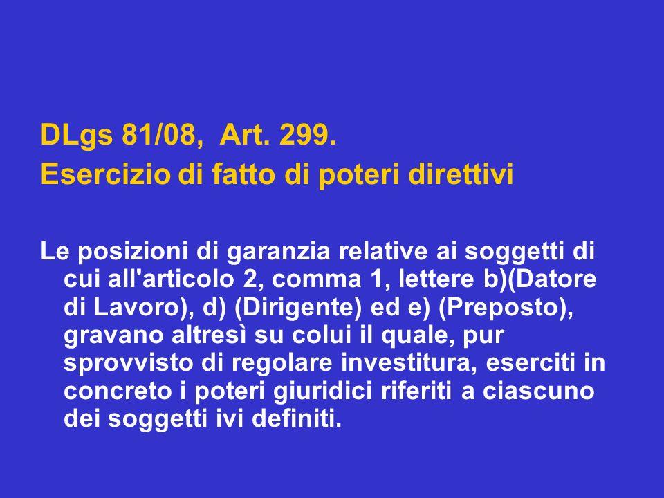 DLgs 81/08, Art. 299. Esercizio di fatto di poteri direttivi Le posizioni di garanzia relative ai soggetti di cui all'articolo 2, comma 1, lettere b)(