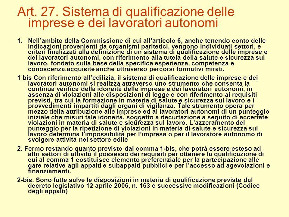 Art. 27. Sistema di qualificazione delle imprese e dei lavoratori autonomi 1.Nellambito della Commissione di cui allarticolo 6, anche tenendo conto de