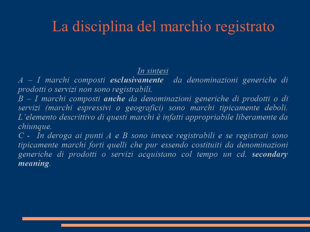 La disciplina del marchio registrato In sintesi A – I marchi composti esclusivamente da denominazioni generiche di prodotti o servizi non sono registrabili.