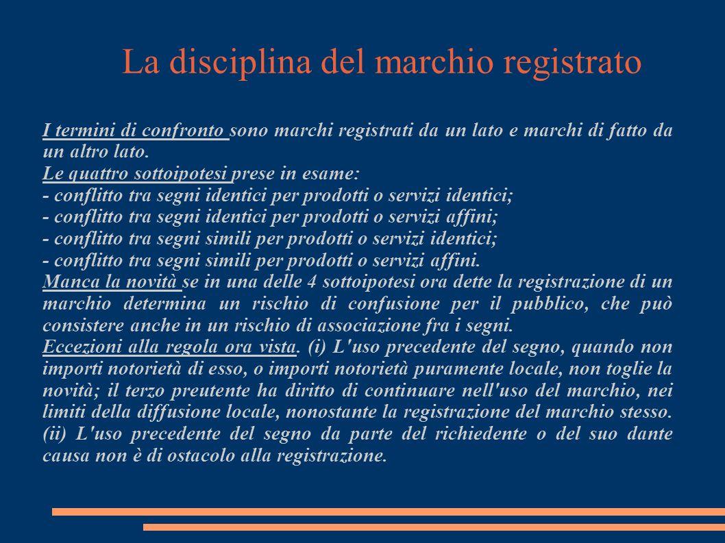La disciplina del marchio registrato I termini di confronto sono marchi registrati da un lato e marchi di fatto da un altro lato.