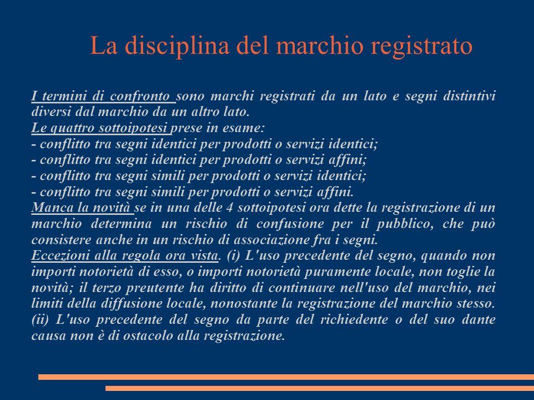 La disciplina del marchio registrato I termini di confronto sono marchi registrati da un lato e segni distintivi diversi dal marchio da un altro lato.
