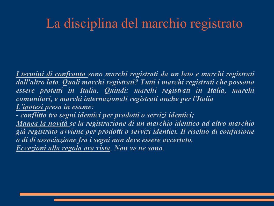 La disciplina del marchio registrato I termini di confronto sono marchi registrati da un lato e marchi registrati dall altro lato.