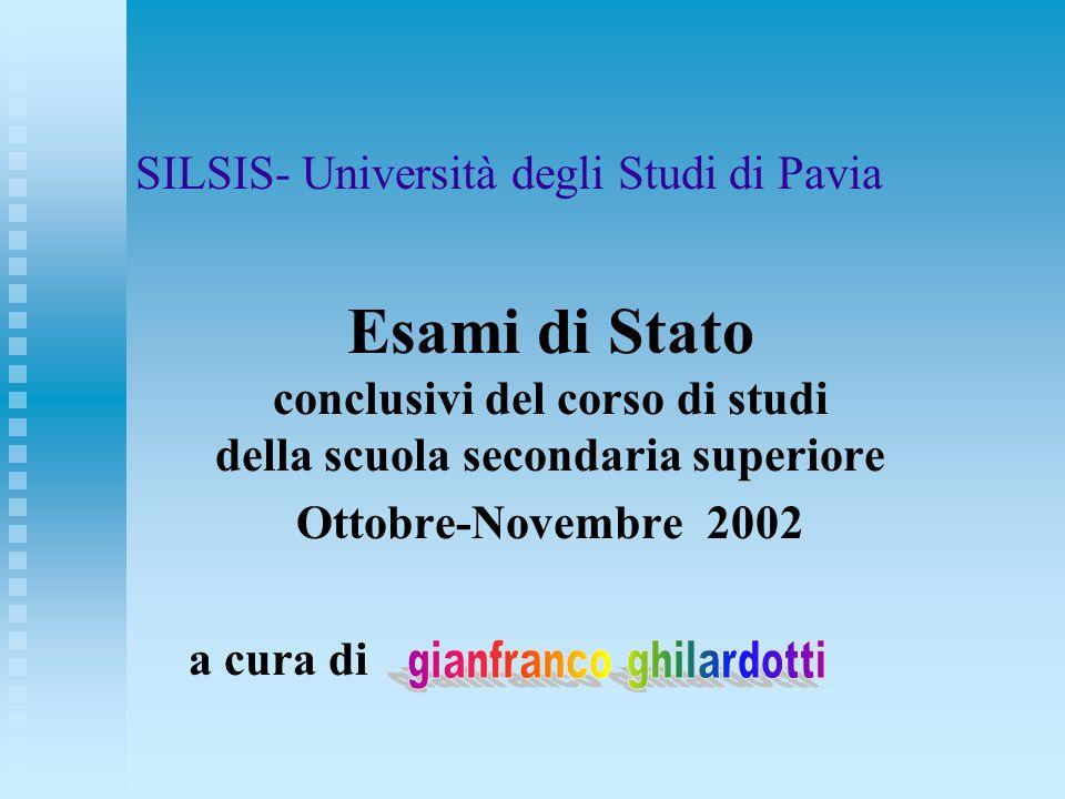 SILSIS- Università degli Studi di Pavia Esami di Stato conclusivi del corso di studi della scuola secondaria superiore Ottobre-Novembre 2002 a cura di