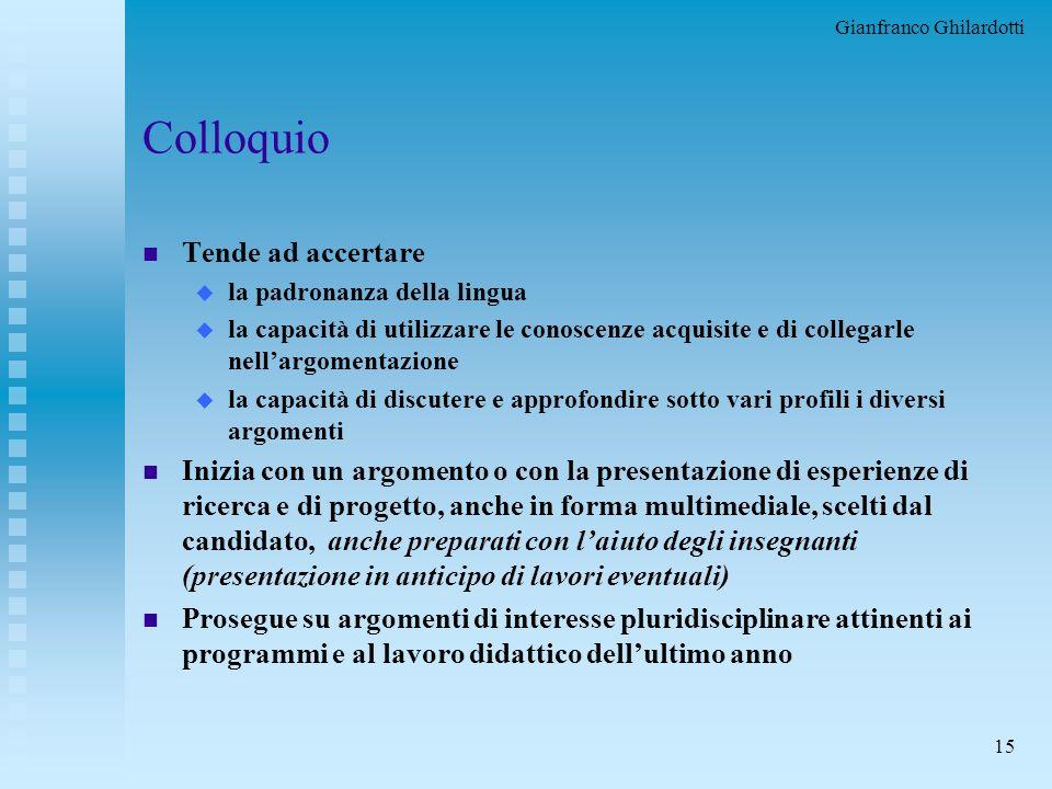 Gianfranco Ghilardotti 14 La III prova scritta nei primi due anni n Una sola delle tipologie suddette n Non può coinvolgere più di cinque discipline F