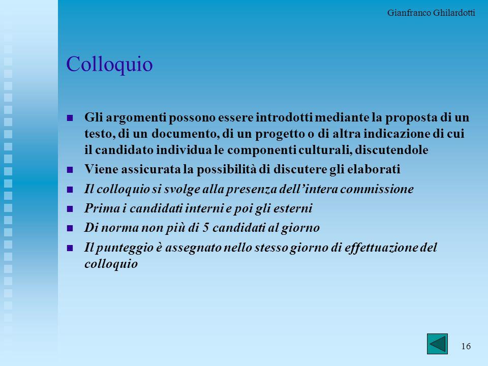 Gianfranco Ghilardotti 15 Colloquio n Tende ad accertare u la padronanza della lingua u la capacità di utilizzare le conoscenze acquisite e di collega