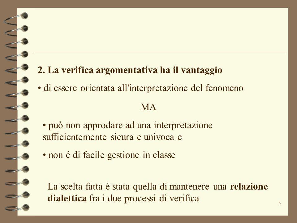 5 2. La verifica argomentativa ha il vantaggio di essere orientata all'interpretazione del fenomeno MA può non approdare ad una interpretazione suffic