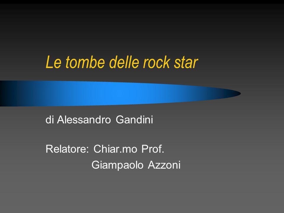 Le tombe delle rock star di Alessandro Gandini Relatore: Chiar.mo Prof. Giampaolo Azzoni
