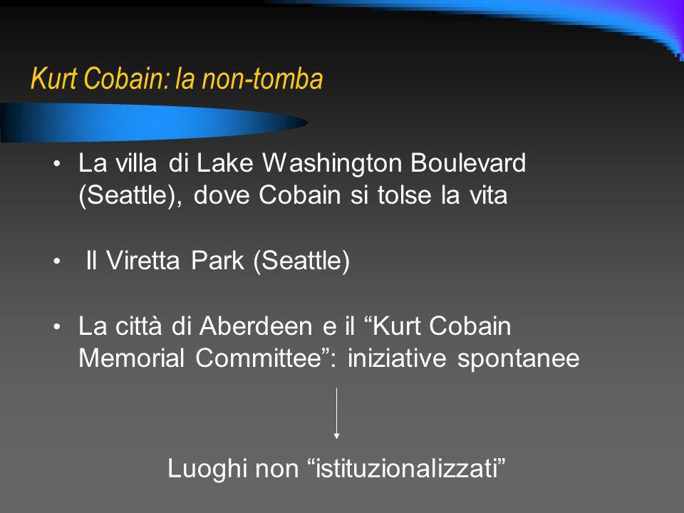 Kurt Cobain: la non-tomba La villa di Lake Washington Boulevard (Seattle), dove Cobain si tolse la vita Il Viretta Park (Seattle) La città di Aberdeen
