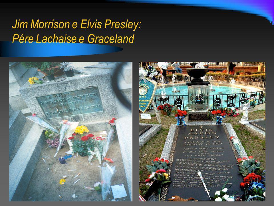 Jim Morrison e Elvis Presley: Pére Lachaise e Graceland