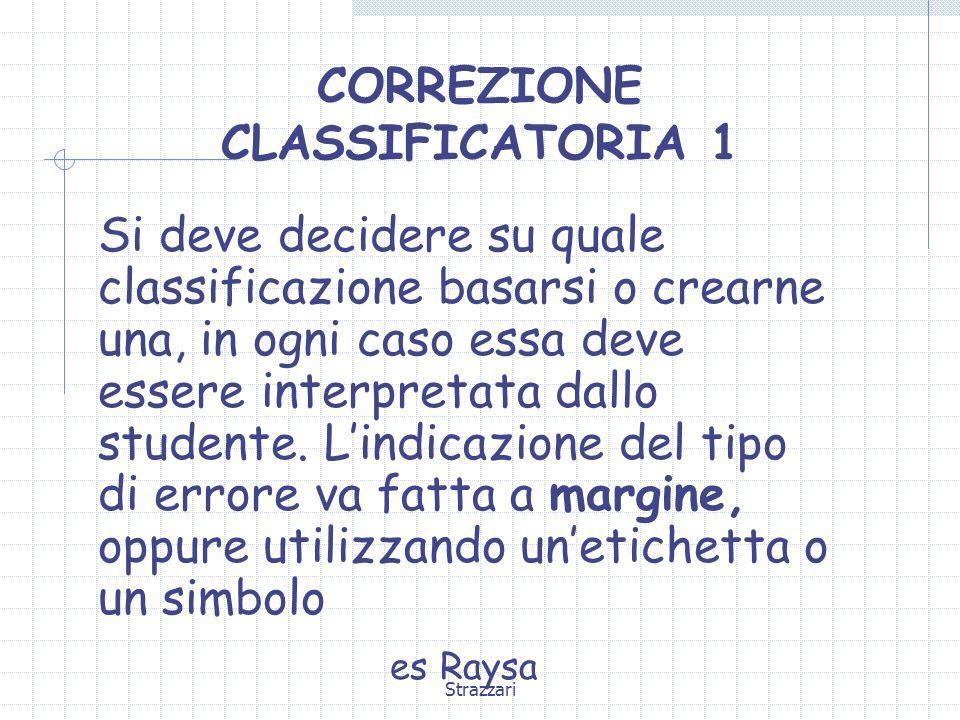 Strazzari CORREZIONE CLASSIFICATORIA 1 Si deve decidere su quale classificazione basarsi o crearne una, in ogni caso essa deve essere interpretata dal