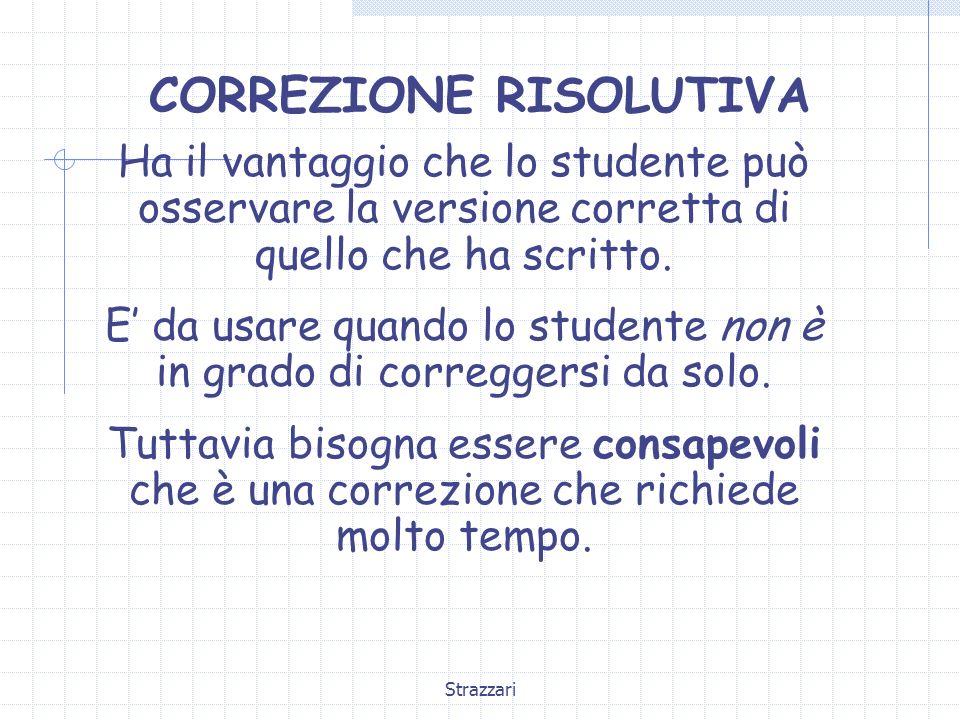 Strazzari CORREZIONE RISOLUTIVA Ha il vantaggio che lo studente può osservare la versione corretta di quello che ha scritto. E da usare quando lo stud