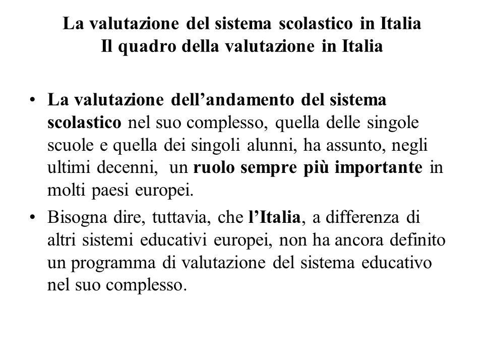 La valutazione del sistema scolastico in Italia Il quadro della valutazione in Italia La valutazione dellandamento del sistema scolastico nel suo comp