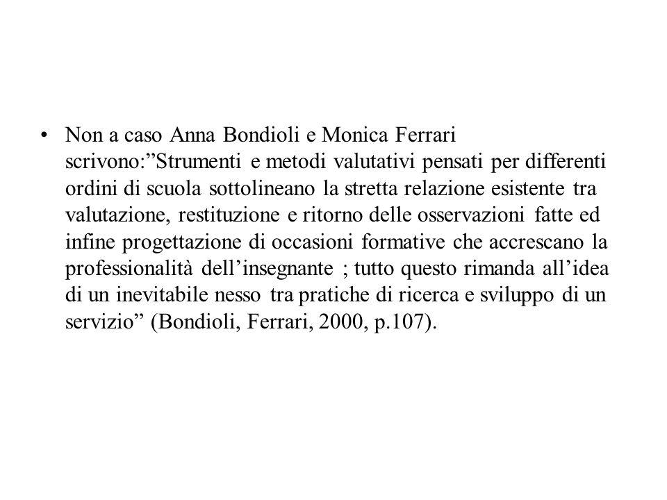 Non a caso Anna Bondioli e Monica Ferrari scrivono:Strumenti e metodi valutativi pensati per differenti ordini di scuola sottolineano la stretta relaz
