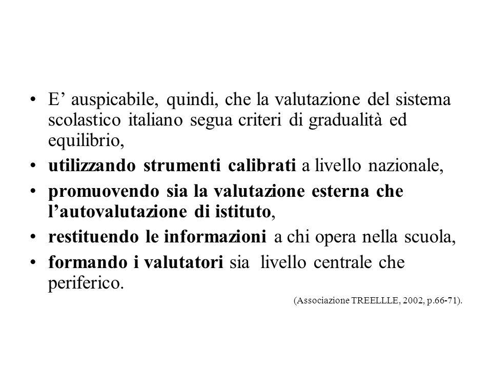E auspicabile, quindi, che la valutazione del sistema scolastico italiano segua criteri di gradualità ed equilibrio, utilizzando strumenti calibrati a