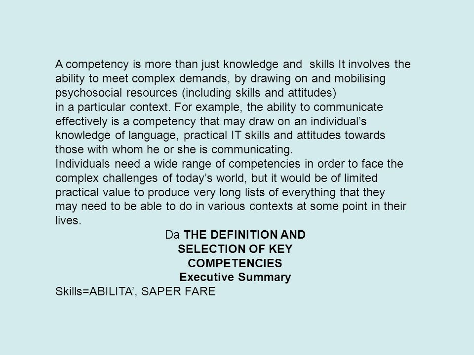 A competency is more than just knowledge and skills It involves the ability to meet complex demands, by drawing on and mobilising psychosocial resourc