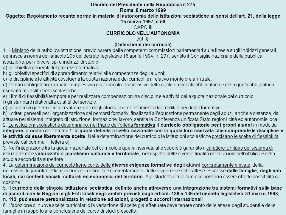 Decreto del Presidente della Repubblica n.275 Roma. 8 marzo 1999 Oggetto: Regolamento recante norme in materia di autonomia delle istituzioni scolasti